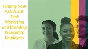 Finding Your P.O.W.E.R. Tool: Marketing and Branding Yourself to Employers