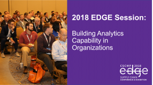 2018 EDGE Session: Building Analytics Capability in Organizations