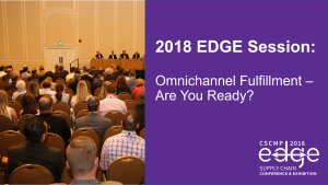 2018 EDGE Session: Omnichannel Fulfillment – Are You Ready?